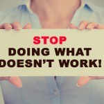 Stop Doing what dosent work!